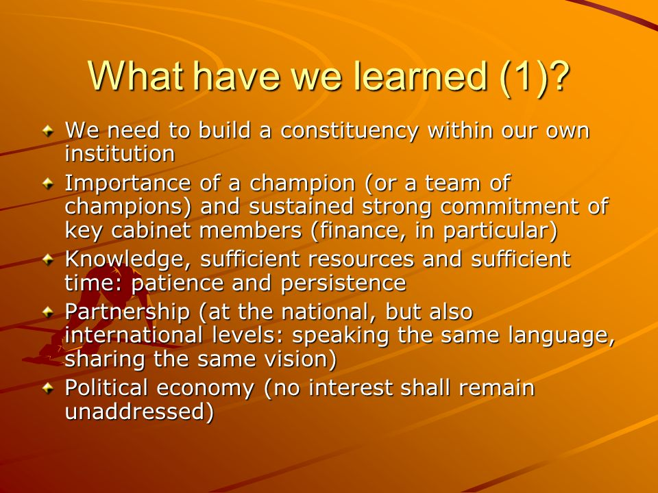 What have we learned (1) We need to build a constituency within our own institution.