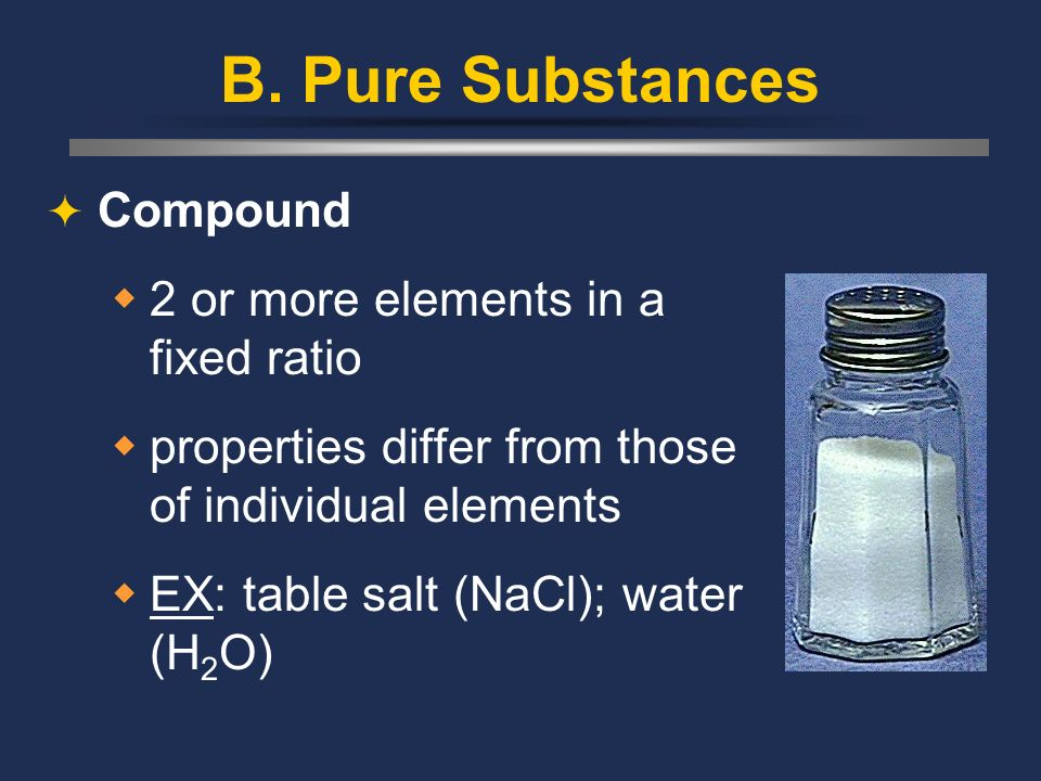 B. Pure Substances Compound 2 or more elements in a fixed ratio