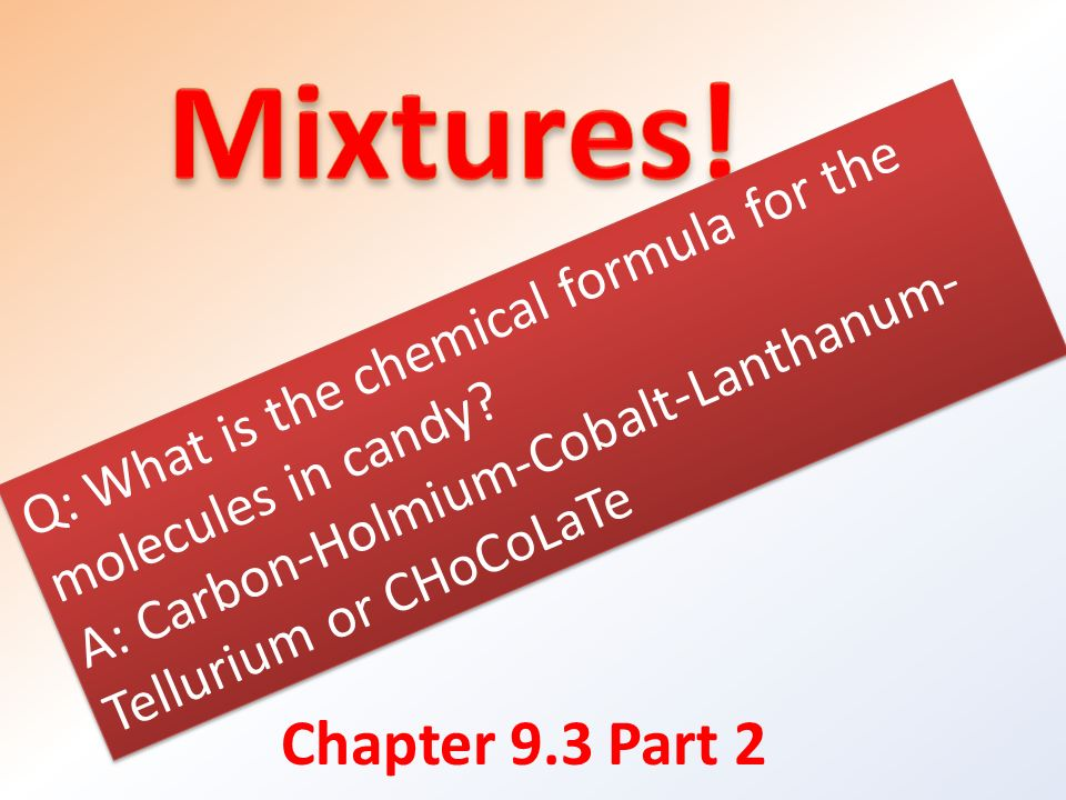 Mixtures Q What Is The Chemical Formula For The Molecules In Candy