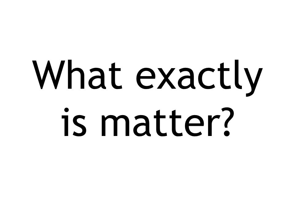What exactly is matter