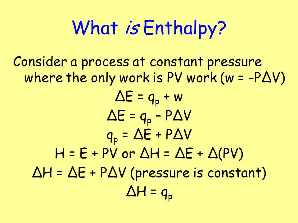 ΔH = ΔE + PΔV (pressure is constant)