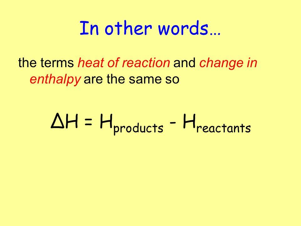 ΔH = Hproducts - Hreactants