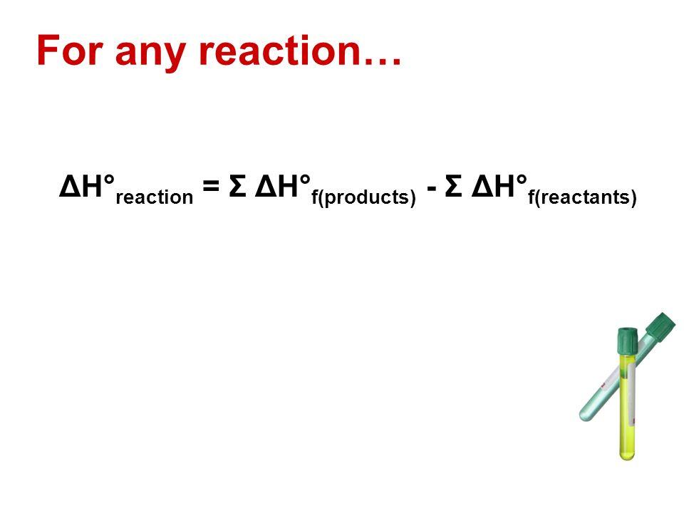 ΔH°reaction = Σ ΔH°f(products) - Σ ΔH°f(reactants)