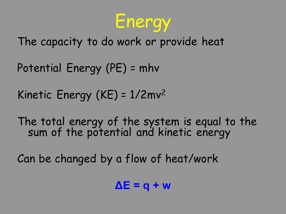 Energy The capacity to do work or provide heat