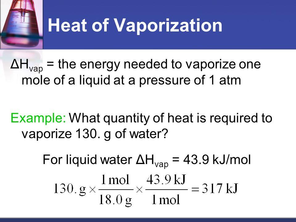 For liquid water ΔHvap = 43.9 kJ/mol