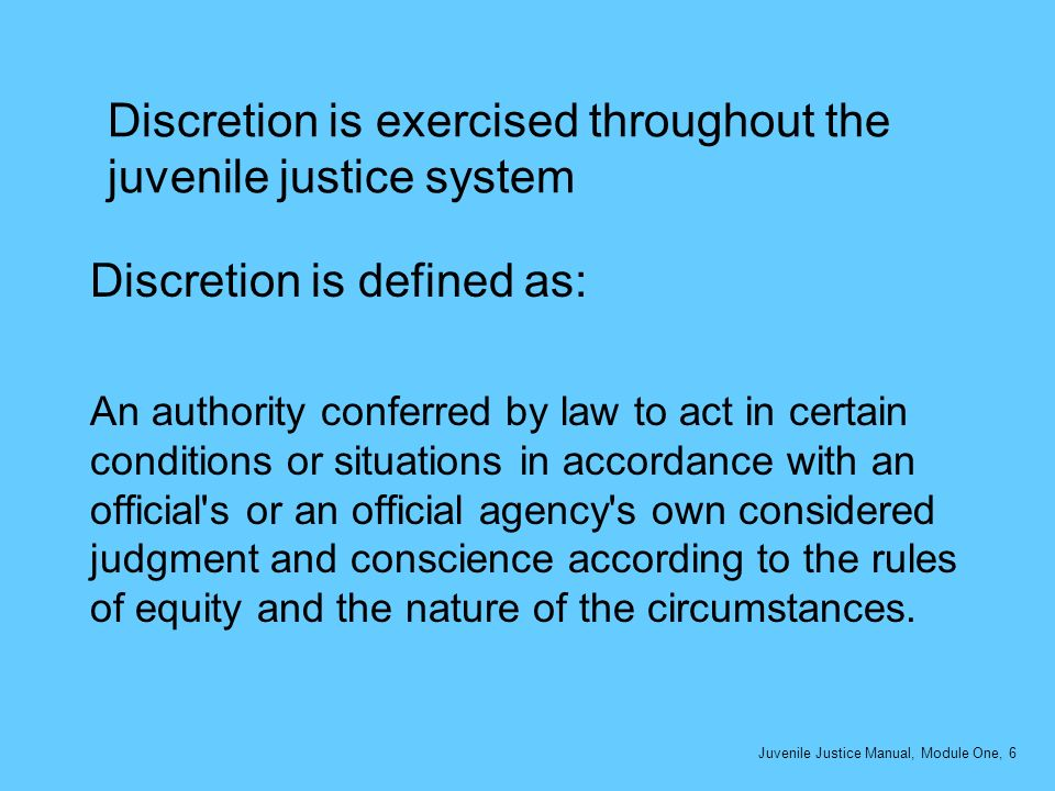 Discretion is exercised throughout the juvenile justice system