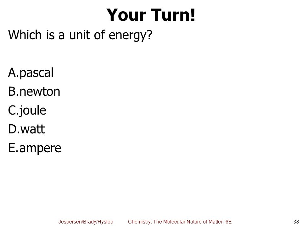 Your Turn! Which is a unit of energy pascal newton joule watt ampere