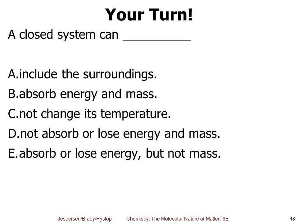 Your Turn! A closed system can __________ include the surroundings.
