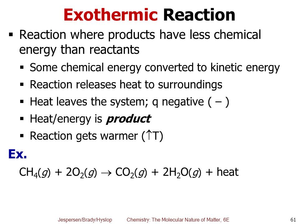 Exothermic Reaction Reaction where products have less chemical energy than reactants. Some chemical energy converted to kinetic energy.