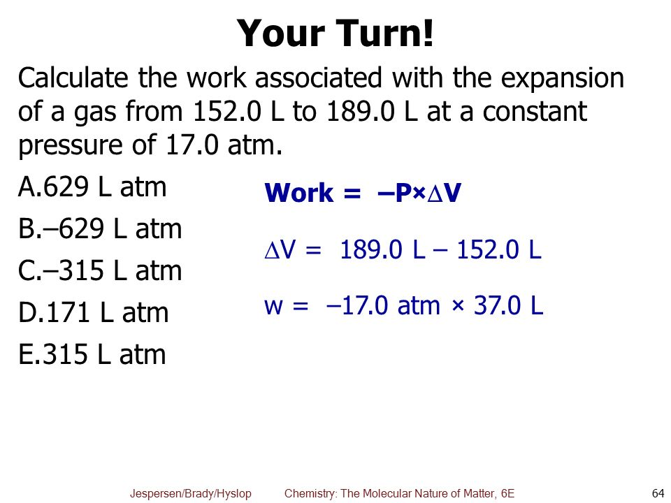 Your Turn! Calculate the work associated with the expansion of a gas from L to L at a constant pressure of 17.0 atm.
