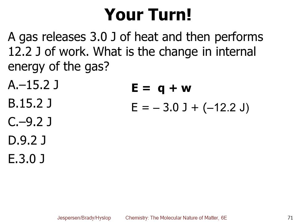 Your Turn! A gas releases 3.0 J of heat and then performs 12.2 J of work. What is the change in internal energy of the gas