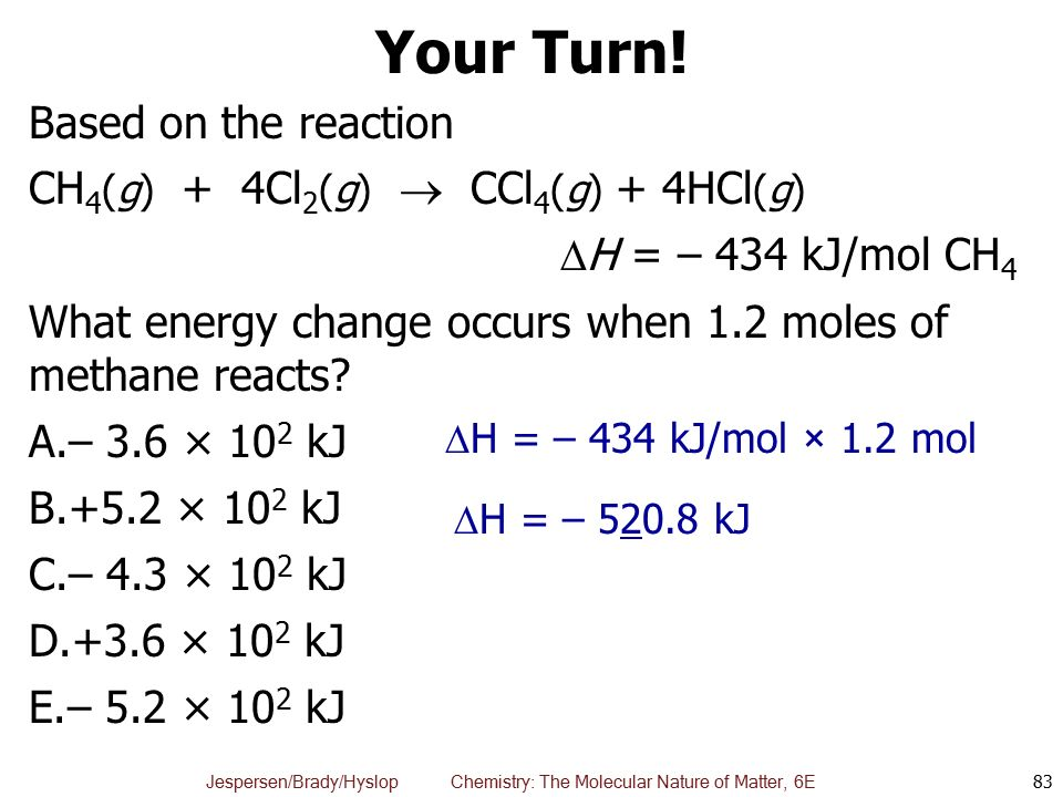 Your Turn! Based on the reaction CH4(g) + 4Cl2(g)  CCl4(g) + 4HCl(g)