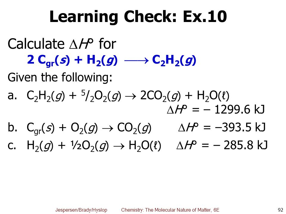 Learning Check: Ex.10 Calculate H° for 2 Cgr(s) + H2(g)  C2H2(g)