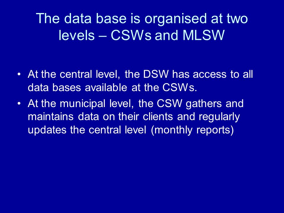 The data base is organised at two levels – CSWs and MLSW