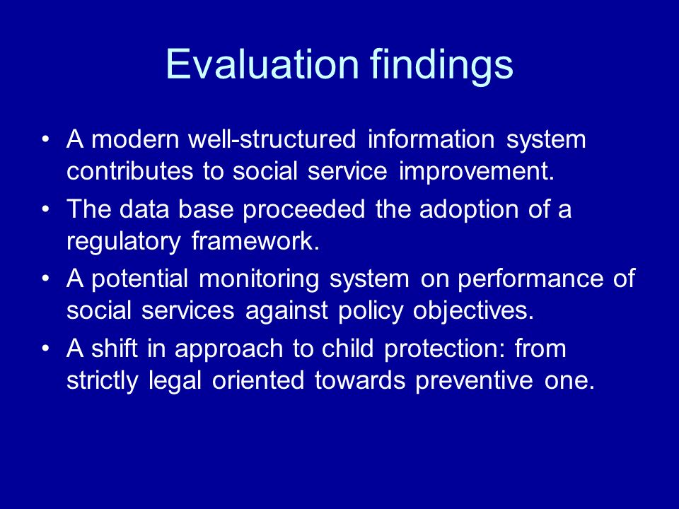 Evaluation findings A modern well-structured information system contributes to social service improvement.
