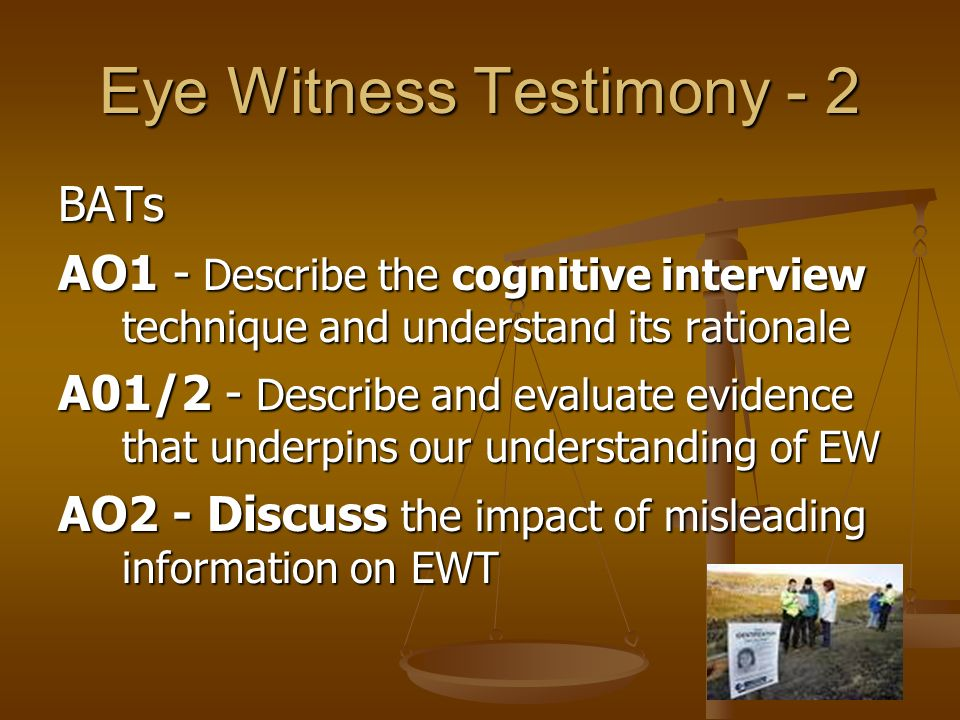 pros and cons of eyewitness testimony Methods of data collection in psychology: pros & cons case studies an individual, group, or event is examined in detail, often using several sparking many debates, capital punishment or death penalty seems to 8 predominant pros and cons of eyewitness testimony list of cons of eyewitness.