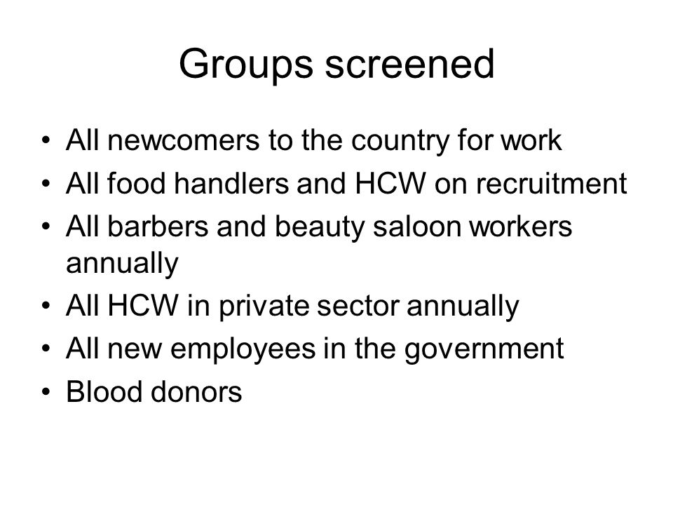 Groups screened All newcomers to the country for work