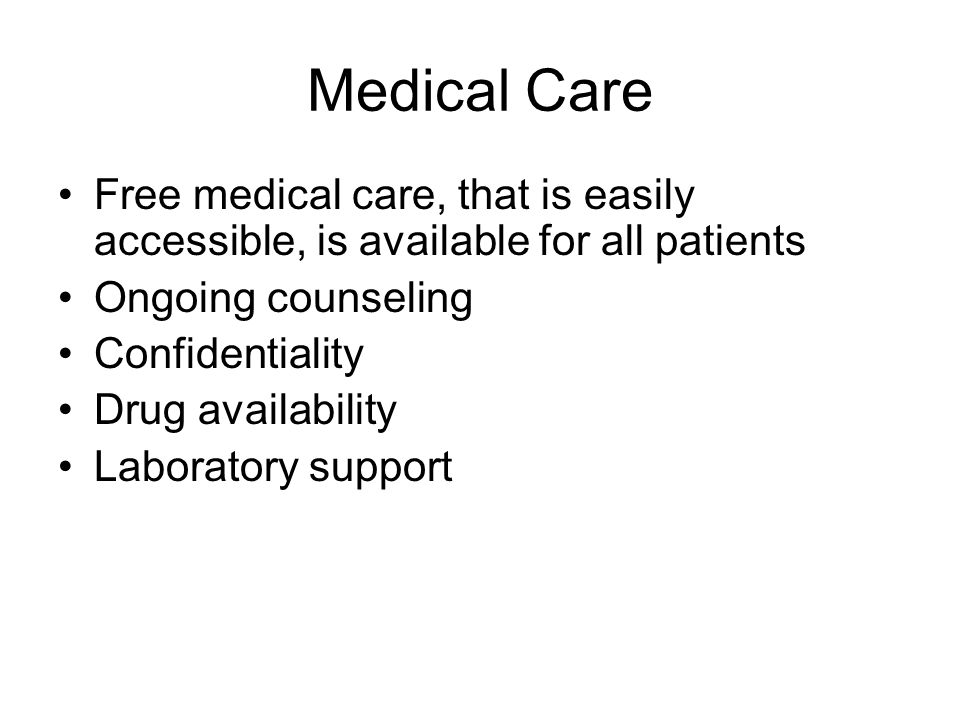 Medical Care Free medical care, that is easily accessible, is available for all patients. Ongoing counseling.