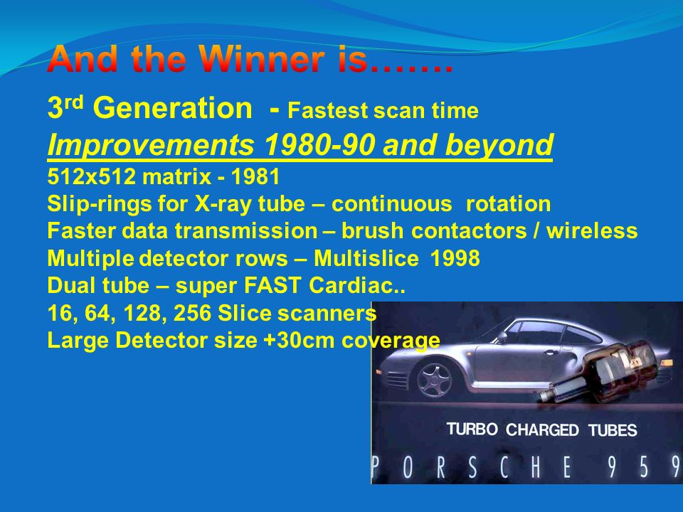 And the Winner is……. 3rd Generation - Fastest scan time