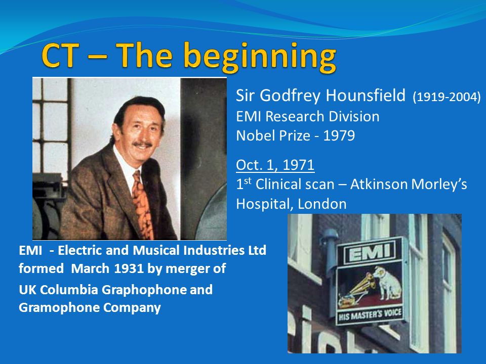 CT – The beginning Sir Godfrey Hounsfield (1919-2004)