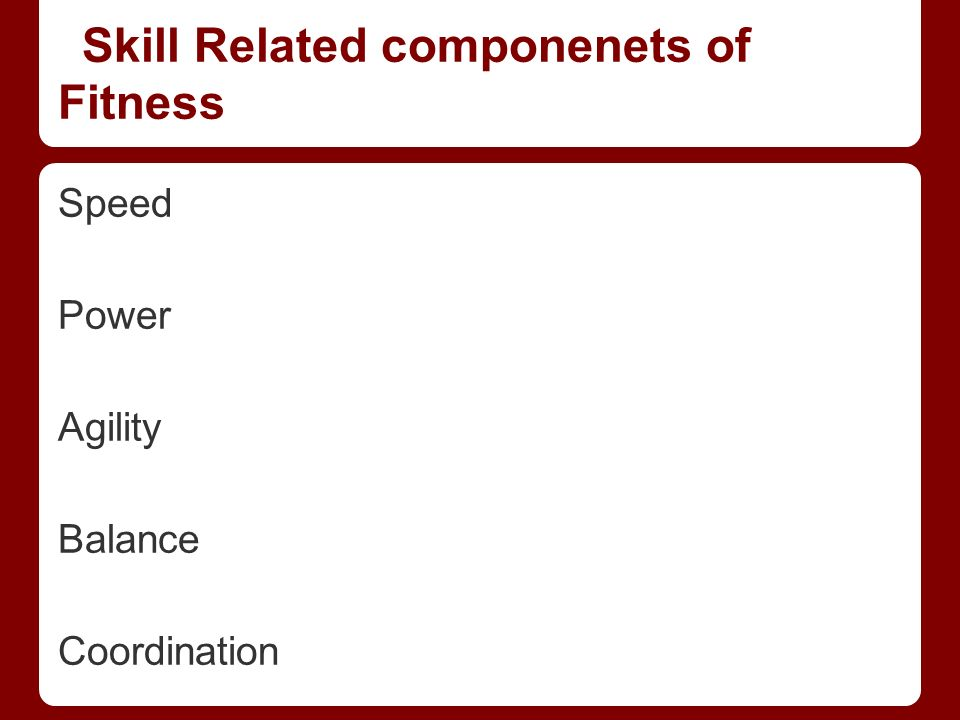 Skill Related componenets of Fitness