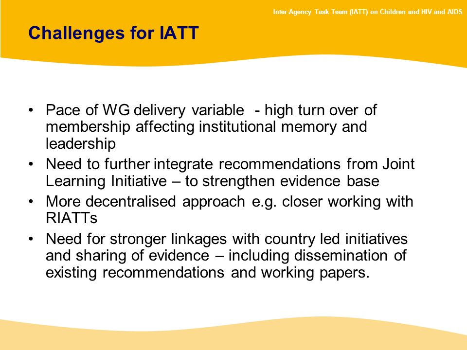 Challenges for IATT Pace of WG delivery variable - high turn over of membership affecting institutional memory and leadership.