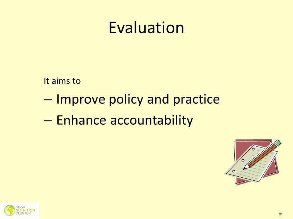 Evaluation Improve policy and practice Enhance accountability