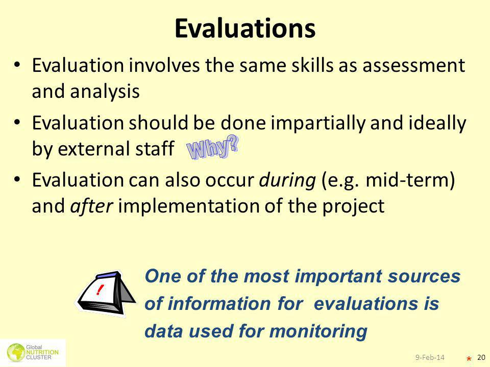 Evaluations Evaluation involves the same skills as assessment and analysis. Evaluation should be done impartially and ideally by external staff.