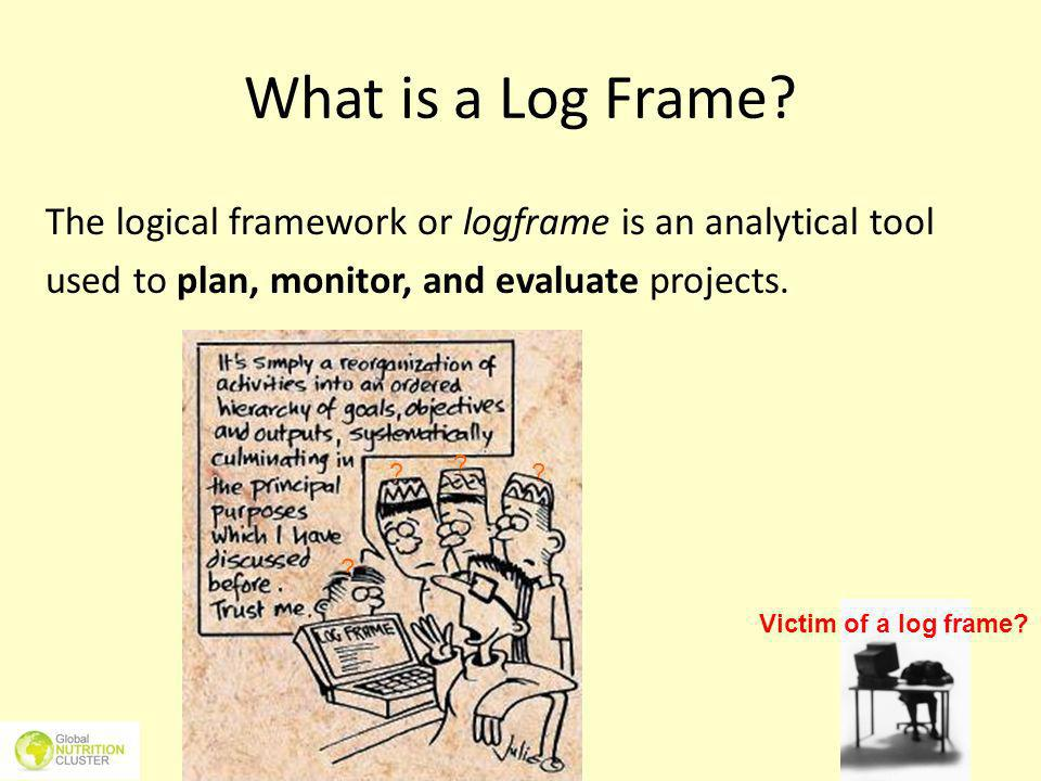 What is a Log Frame The logical framework or logframe is an analytical tool. used to plan, monitor, and evaluate projects.