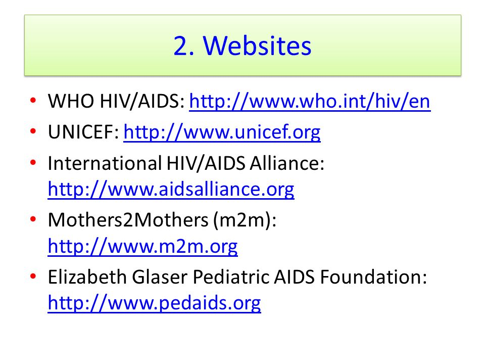 2. Websites WHO HIV/AIDS: http://www.who.int/hiv/en