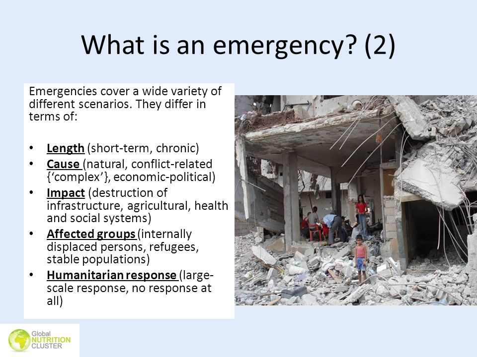 What is an emergency (2) Emergencies cover a wide variety of different scenarios. They differ in terms of: