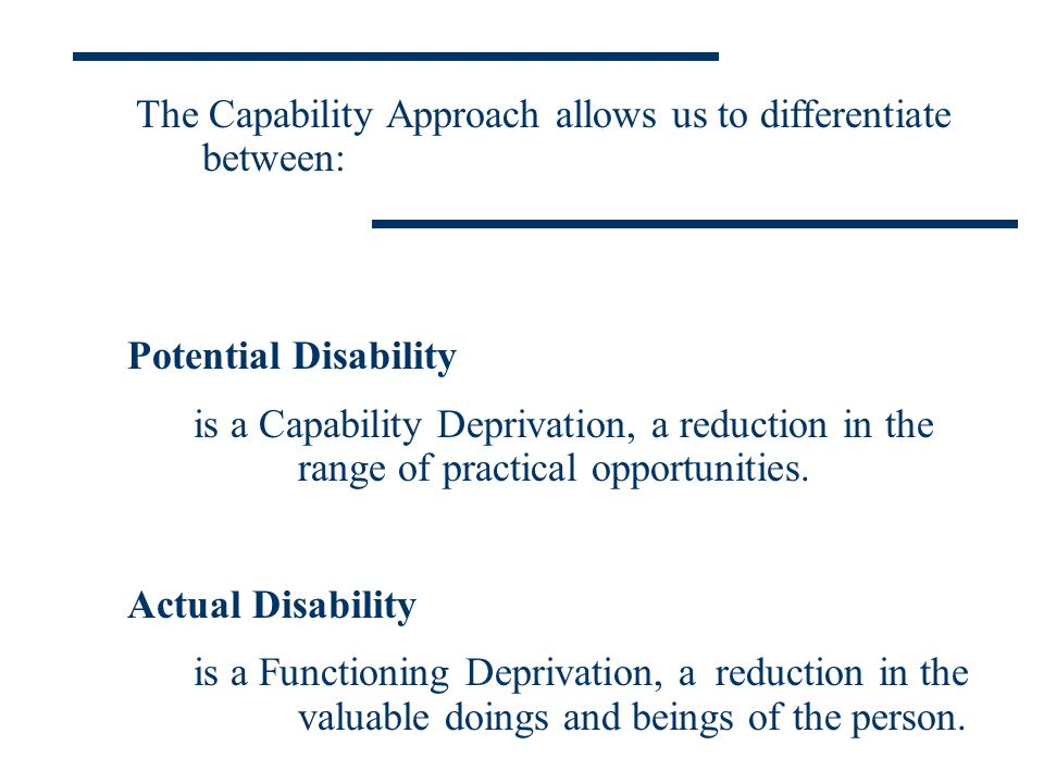 The Capability Approach allows us to differentiate between: