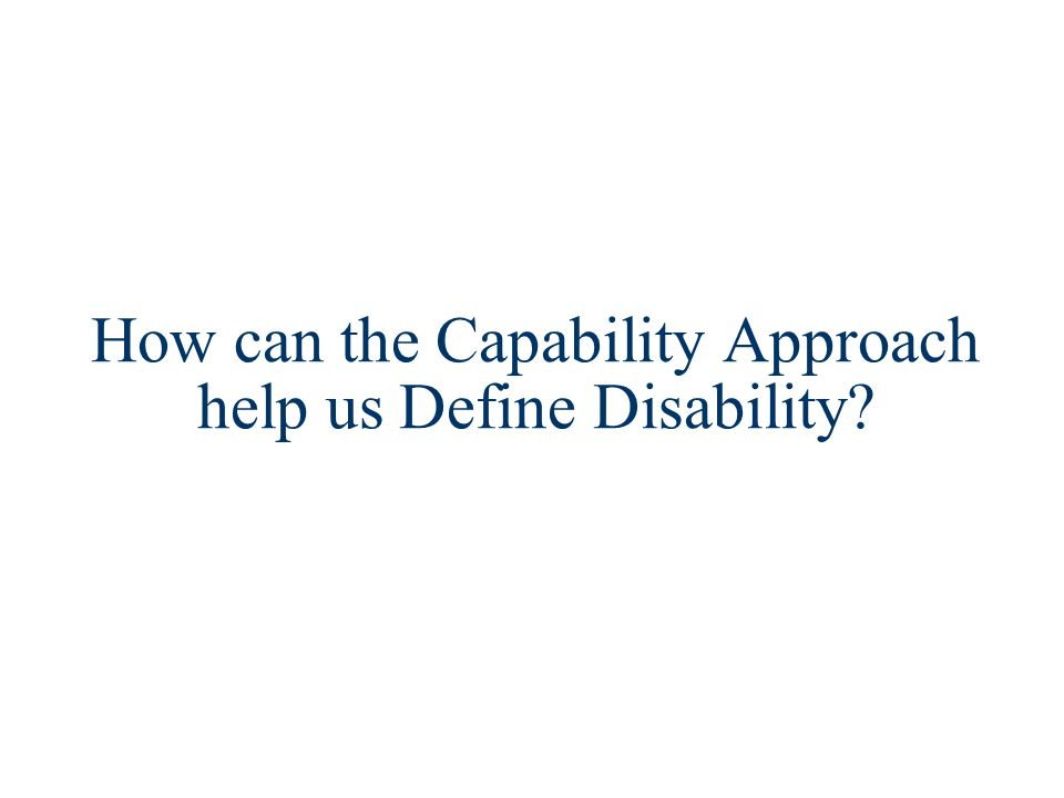 How can the Capability Approach help us Define Disability