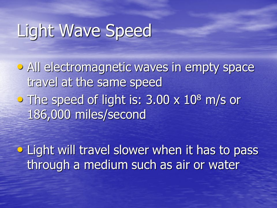 Light Wave Speed All electromagnetic waves in empty space travel at the same speed. The speed of light is: 3.00 x 108 m/s or 186,000 miles/second.
