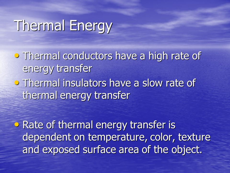 Thermal Energy Thermal conductors have a high rate of energy transfer