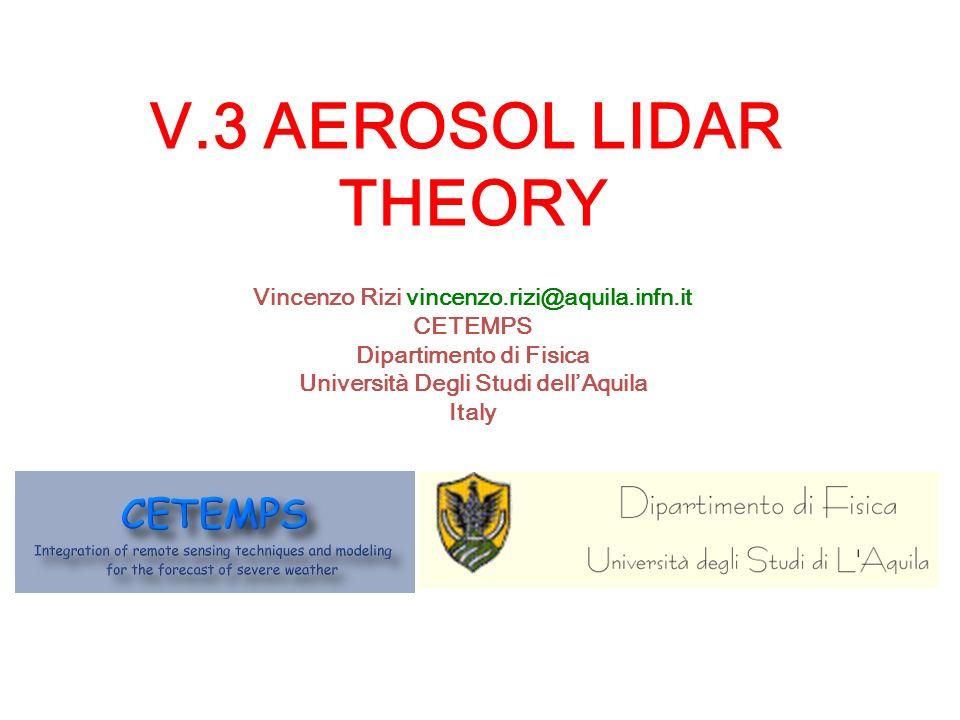 V 3 AEROSOL LIDAR THEORY Vincenzo Rizi