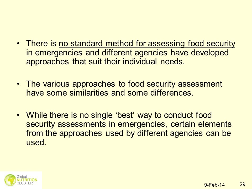 There is no standard method for assessing food security in emergencies and different agencies have developed approaches that suit their individual needs.