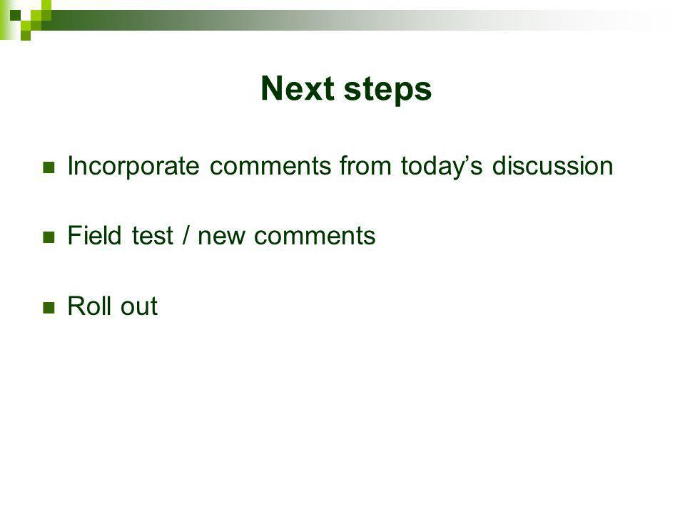 Next steps Incorporate comments from today's discussion