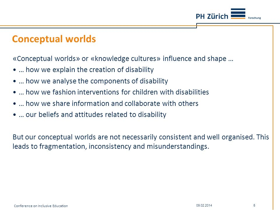 Conceptual worlds «Conceptual worlds» or «knowledge cultures» influence and shape … … how we explain the creation of disability.