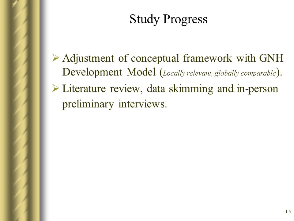Study Progress Adjustment of conceptual framework with GNH Development Model (Locally relevant, globally comparable).