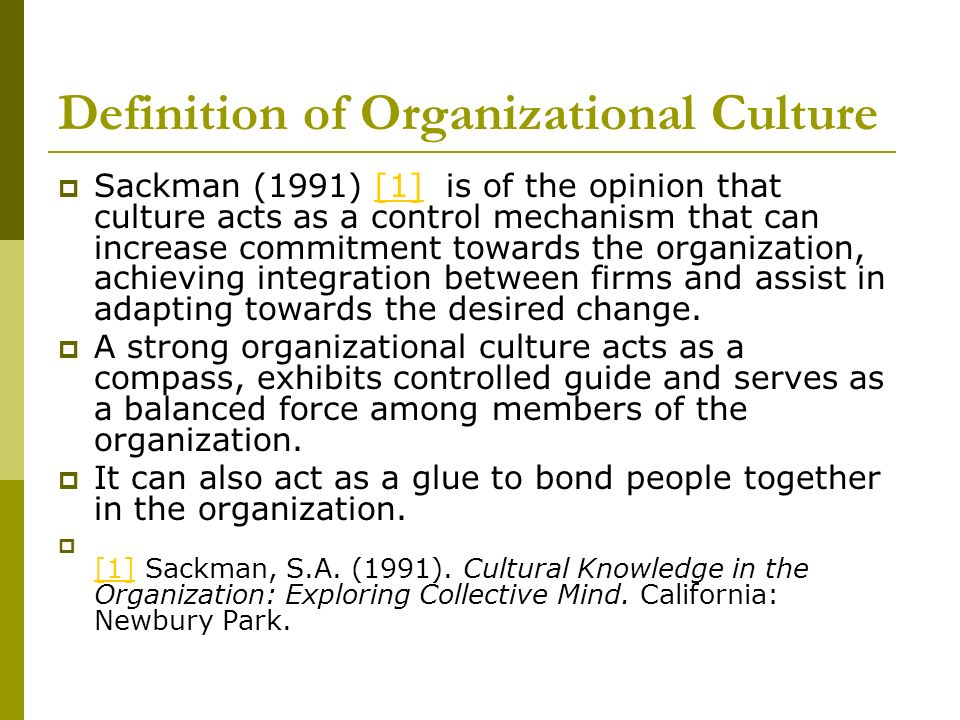 organization culture can it be a Organizational culture can be a factor in the survival or failure of an organization – although this is difficult to prove given that the necessary longitudinal.