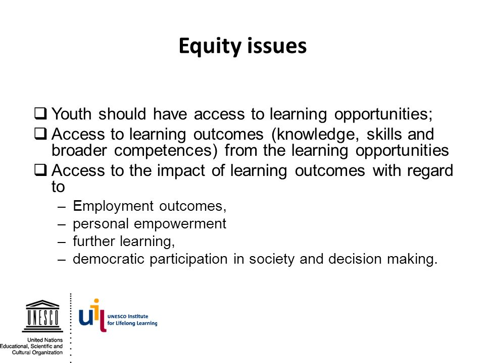 Equity issues Youth should have access to learning opportunities;
