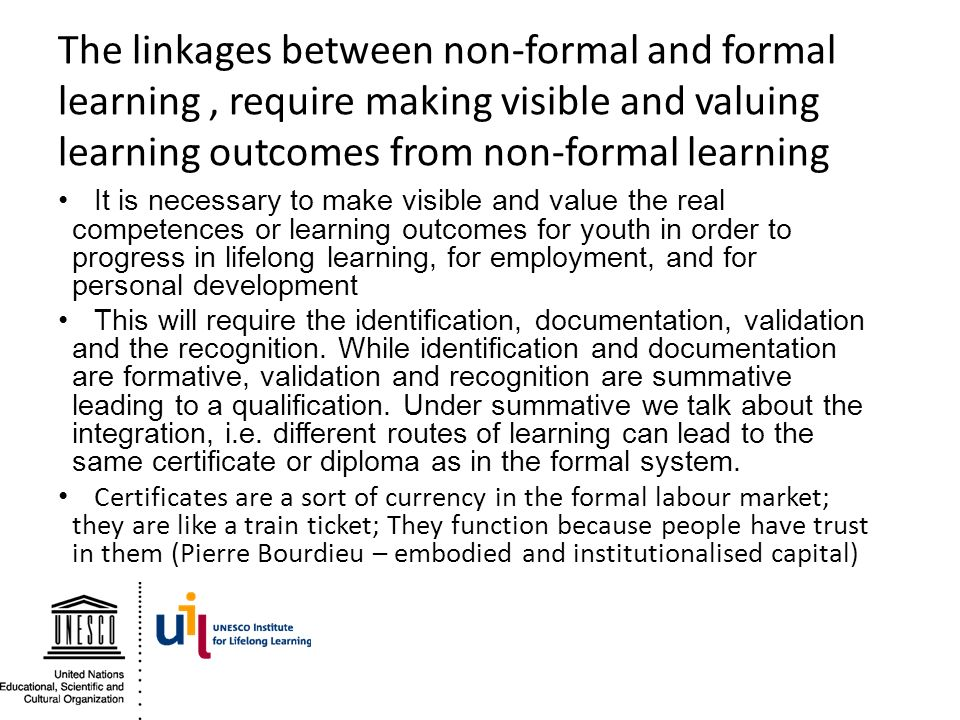 The linkages between non-formal and formal learning , require making visible and valuing learning outcomes from non-formal learning