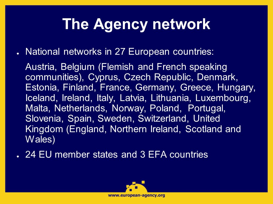 The Agency network National networks in 27 European countries: