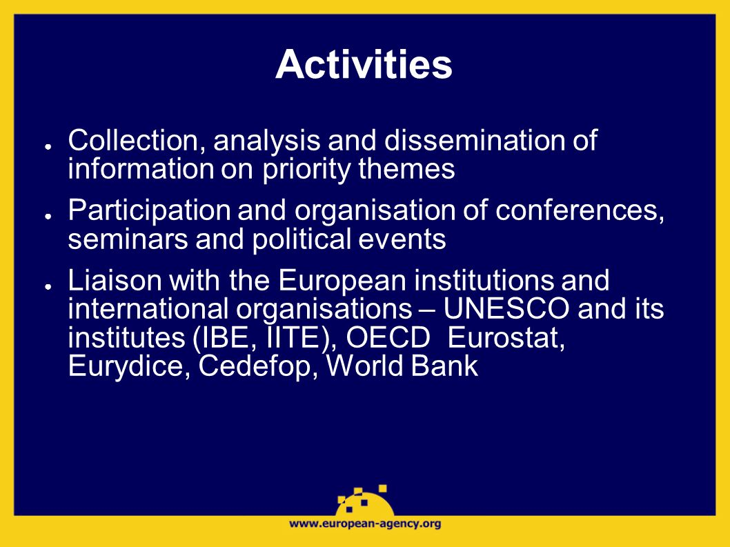 Activities Collection, analysis and dissemination of information on priority themes.