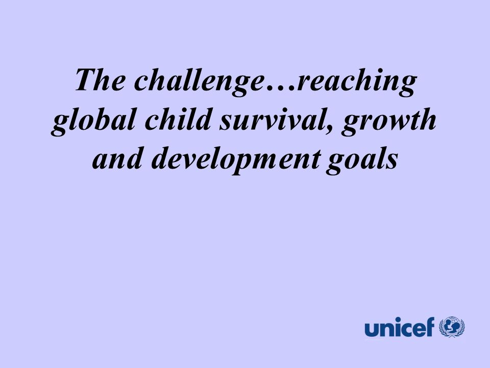 The challenge…reaching global child survival, growth and development goals