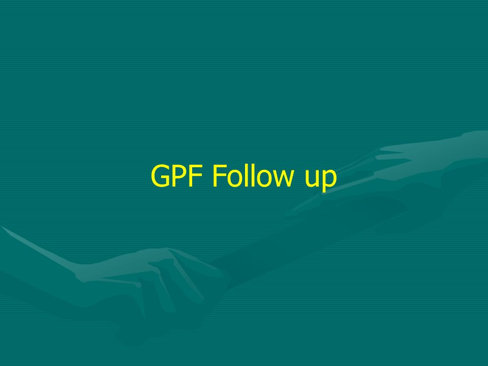 GPF Follow up