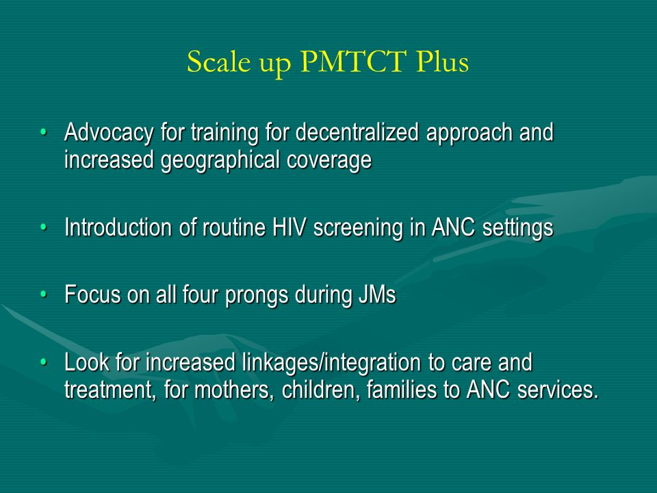 Scale up PMTCT Plus Advocacy for training for decentralized approach and increased geographical coverage.
