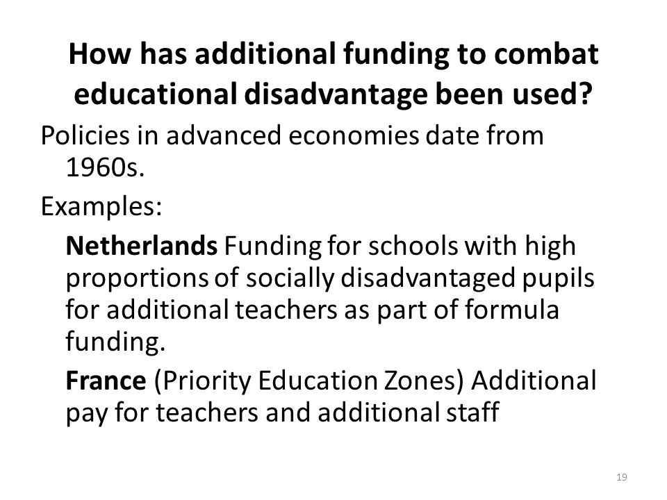 How has additional funding to combat educational disadvantage been used