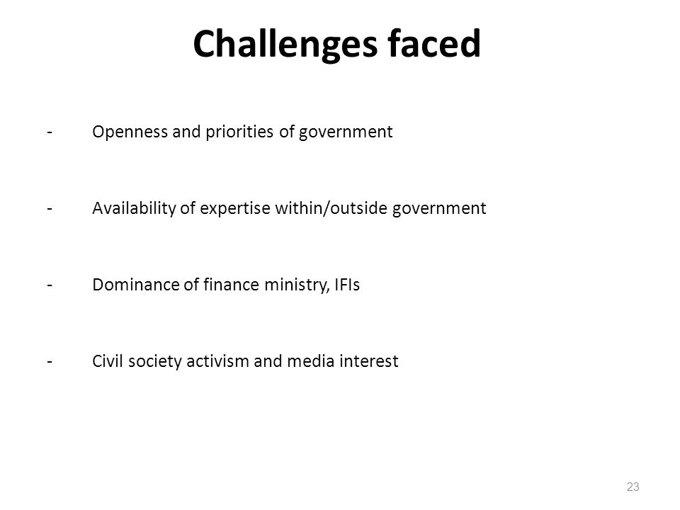Challenges faced - Openness and priorities of government